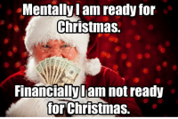 Christmas, For, and  Ready: Mentally l am ready for  Christmas.  FinanciallyLam not ready  for christmas.