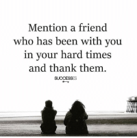 Memes, Appreciate, and Friendship: Mention a friend  who has been with vou  in vour hard times  and thank them  SUCCESSES Appreciate you! 🙌- - Thanks Friendship