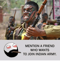 Be Like, Meme, and Memes: MENTION A FRIEND  WHO WANTS  TO JOIN INDIAN ARMY. Twitter: BLB247 Snapchat : BELIKEBRO.COM belikebro sarcasm meme Follow @be.like.bro