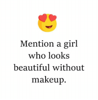 Beautiful, Makeup, and Memes: Mention a girl  who looks  beautiful without  makeup
