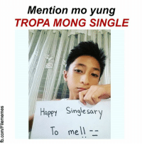 Happy, Filipino (Language), and Single: Mention mo yung  TROPA MONG SINGLE  inale sar  Happy Singlesary  To mell  0 melT-
