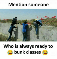 Memes, 🤖, and Page: Mention someone  Who is always ready to  bunk classes Follow our new page - @sadcasm.co