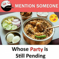Be Like, Meme, and Memes: MENTION SOMEONE  Whose Party is  Still Pending Twitter: BLB247 Snapchat : BELIKEBRO.COM belikebro sarcasm meme Follow @be.like.bro