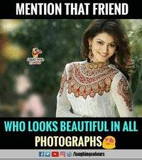 Beautiful, Indianpeoplefacebook, and Who: MENTION THAT FRIEND  AUGHING  WHO LOOKS BEAUTIFUL IN ALL  PHOTOGRAPHS  f/laughingcolours