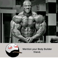 Be Like, Meme, and Memes: Mention your Body Builder  friend. Twitter: BLB247 Snapchat : BELIKEBRO.COM belikebro sarcasm meme Follow @be.like.bro