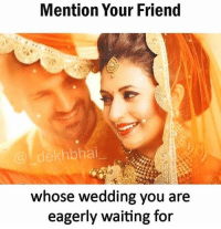 Friendship day gift mang lo 😝😂 Follow @_dekhbhai_ to enjoy 👌🏻: Mention Your Friend  @dekhbhai  whose wedding you are  eagerly waiting for Friendship day gift mang lo 😝😂 Follow @_dekhbhai_ to enjoy 👌🏻
