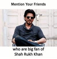 Be Like, Friends, and Meme: Mention Your Friends  who are big fan of  Shah Rukh Khan Twitter: BLB247 Snapchat : BELIKEBRO.COM belikebro sarcasm meme Follow @be.like.bro