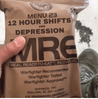 """Best MRE out there.: MENU 23  12 HOUR SHIFTS  DEPRESSION  AND  MEAL READY TO-EATT"""" INDIVDUA  TM  Warfighter Recommended  Warfighter Tested  Warfighter Approved  SOPAKCO, INC.  MULLINS, SC 29574-3004  U.S. GOVERNMENT PROLAWFULd Best MRE out there."""
