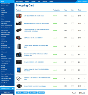 Nas, Phone, and Shopping: Menu  8ystems  Contaot  My Account  New Produots  Bundies  8ale  Wishilsts  Sgn ou  PCCG Gaming PCs  Shopping Cart  Barebone /NUC  Caples  Total  Product  Availability  Qty  Price  Cameras  Card Readers  Cases  AMD Ryzen 7 2700X with Vralth Prism  In stook  $415  $415  Cooling  CPUS  Fans & Apcessories  $229  $229  MSI B450 Gaming Pro Carbon AC Motherboard  In sinok  1  Flash Memory  Gaming Chairs & Desiks  Gaming Peripherals  Corsair Vengeance LPX CMK16GX4M2B3200C1S  1SGB (2x8GB) DDR4 Black  Graphics Cards  In stook  $149  $149  1  Hard Drives& SSDs  Headphones & Mics  Keyboards  $319  1  $319  MSI Radeon RX 580 Armor Oc 8GB  In stook  Laptops  LED Lightings  Memory  Corsair Carblde Serles SPEC-05 Gaming Case  Merchandise  1  In stook  $79  $79  Black  Mice & Mouse Pads  Monitors  Motherboards  Corsair Alr Series SP120 Performance Edition  NAS  In stook  $39  $78  PVMM Twin Pack  Networking  Optical Drives & Medla  Phone Accessories  Kingston A400 2.5in SATA SSD 240GB  In stook  $45  $45  1  sinpa  Power Suppliles:  Services  Sotware  Wastern Digital WD Blue 2TB WD20EZAZ 3.5in  Sound Cards  In stook  $85  $85  1  Hard Drive  Speakers  Streaming & Video Capture  Tools & Screws  CableMod 4-Pin Fan to 2x 4-Pin Fan Y Cable Black  In stook  $5  USB Devices & Cards  10cm  USB Flash Drives  Vinual Realty  On Sale!  Corsair TX65OM Gold 650VV Power Supply  $139  $139  In sinok  1  Suggestion Box  Which naw praducts wauld yau lke ts  $1543  Share Cat  Add to Wrehlret  Cet a Quote  Total: With a $1500 (AUD) Budget this is what I have put together. Currently Saving but would like your thoughts, anything I should take out and put in, Cheers.
