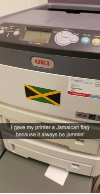 It always be jammin: MENU  READY  POWER SAVE  BACK  ON LINE CANCE  HELP  ATTENTION  OKI  PrintIQ  Accour  t Toner  1.855  Model N  OKI C711  AK25011348  ATR  Office DE  POT  I gave my printer a Jamaican flag  because it always be jammin  ETT  ER It always be jammin