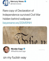 News, Nicolas Cage, and Civil War: Mercury News  @mercnews  Rare copy of Declaration of  Independence survived Civil War  hidden behind wallpaper  bayareane.ws/2GM5fNH  Nicolas Cageネ  @RealNicolasCage  on my fuckin way (@drgrayfang)