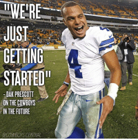 """Dallas Cowboys, Future, and Memes: !!MERE  JUST  GETTING  STARTED""""  DAK PRESCOTT  ON THE COWBOYS  IN THE FUTURE  OCOWBOYS CENTRAL We coming for the 6th..✭ DakPrescott CowboysNation"""