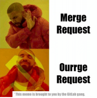 Meme, Gang, and Communism: Merge  Request  Ourrge  Request  This meme is brought to you by the Gitlab gang.
