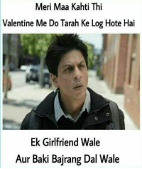 Memes, Wale, and 🤖: Meri Maa Kahti Thi  Valentine Me Do Tarah Ke Log Hote Hai  Ek Girlfriend Wale  Aur Baki Bajrang Dal  Wale Tag some bajrang dal guys 😂
