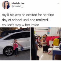 Memes, School, and Pain: Meriah Jae  @meriahj  my lil sis was so excited for her first  day of school until she realized I  couldn't stay w her Imfao 😂The pain is real
