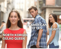 Queen, Korean, and Gulag: MERICAN  EFTIES DIGNITY  NORTH KOREAN  GULAG QUEEN