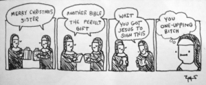Bitch, Jesus, and Tumblr: MERRY CHRISTMA  5ISTER  ANOTHER BIBLE  WAIT  THE PERFECT  YOu  ONE-UPPING  BITCH  You GOT  JESUS TO  SIGN THIS  GIFT tastefullyoffensive:  by Extra Fabulous Comics