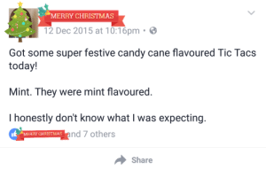 Candy, Candy Cane, and Christmas: MERRY CHRISTMAS  12 Dec 2015 at 10:16pm .  Got some super festive candy cane flavoured Tic Tacs  today!  Mint. They were mint flavoured.  I honestly don't know what I was expecting.  のMERRY CHRISTMAS  nd 7 others  Share memehumor:  My Self-Inflicted Facepalm