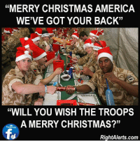 "Wishing a very Merry Christmas to all who can not be at home this holiday season! #OathKeeper #USMC #ArmyStrong facebook.com/exposethetruthtoday: ""MERRY CHRISTMAS AMERICA  WE'VE GOT YOUR BACK""  ""WILL YOU WISH THE TROOPS  A MERRY CHRISTMAS?""  facebook  RightAlerts.com Wishing a very Merry Christmas to all who can not be at home this holiday season! #OathKeeper #USMC #ArmyStrong facebook.com/exposethetruthtoday"