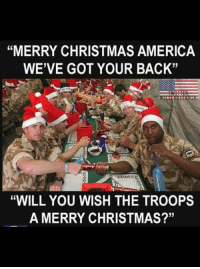"God Bless our Military ❤️🇺🇸❤️ https://t.co/iUOjUJASFA: ""MERRY CHRISTMAS AMERICA  WE'VE GOT YOUR BACK""  ""WILL YOU WISH THE TROOPS  A MERRY CHRISTMAS?'"" God Bless our Military ❤️🇺🇸❤️ https://t.co/iUOjUJASFA"