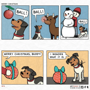 merry christmas: MERRY CHRISTMAS  BALL!  BALL!  BALL!  I WONDER  MERRY CHRISTMAS, BUDDY!  WHAT IT IS.  4<  14.  #16  HEYBUDDY  COMICS merry christmas