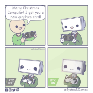 awesomacious:  New Graphics Card: Merry Christmas  Computer! I got you a  graphics card!  new  @System32Comics  RTX  OFF  RTX  ON  @System32Comics  WEB  TOON awesomacious:  New Graphics Card