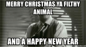 Merry Christmas ya filthy animal And a happy new year - Home Alone ...: MERRY CHRISTMAS YA FILTHY  ANIMAL  ANDA HAPPY NEW YEAR Merry Christmas ya filthy animal And a happy new year - Home Alone ...