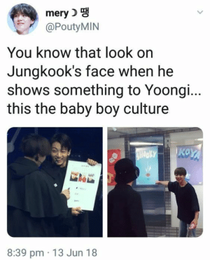 Funny, Memes, and Bts: mery  @PoutyMIN  You know that look on  Jungkook's face when he  shows something to Yoongi...  this the baby boy culture  NKKYKOY  SHOOKY  ae  en  8:39 pm 13 Jun 18 35+ Funny BTS Memes 2018