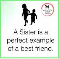 Memes, 🤖, and Examples: Mesmerizing  Quotes  A Sister is a  perfect example  of a best friend Gr8 ppl , Gr8 thoughts