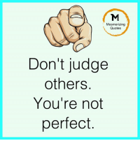 youre not perfect: Mesmerizing  Quotes  Don't judge  others  You're not  perfect