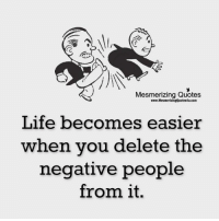 Memes, 🤖, and Mesmer: Mesmerizing Quotes  www.MesmerizingQuotes4u.com  Life becomes easier  when you delete the  negative people  from it.