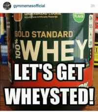 The weekend approaches...: mesofficial  3h  Nature and Artificially Flavored  GOLD STANDARD  LETS GET  WHEY STED! The weekend approaches...