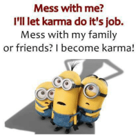 Memes, Karma, and 🤖: Mess with me?  I'll let karma do it's job.  Mess with my family  or friends? I become karma!