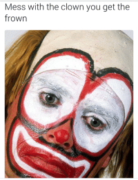 clown: Mess with the clown you get the  frown