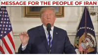 America, Future, and Iran: MESSAGE FOR THE PEOPLE OF IRAN I want to deliver a message to the long-suffering people of Iran: The people of America stand with you. The future of Iran belongs to you.