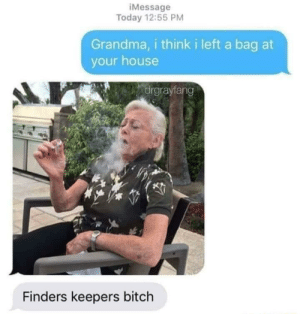 Git gud via /r/memes https://ift.tt/2AcmyqL: Message  Today 12:55 PM  Grandma, i think i left a bag at  your house  drgrayfang  Finders keepers bitch Git gud via /r/memes https://ift.tt/2AcmyqL