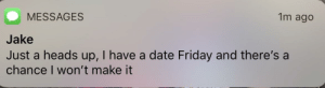 The perfect DnD player doesn't exi...: MESSAGES  1m ago  Jake  Just a heads up, I have a date Friday and there's a  chance I won't make it The perfect DnD player doesn't exi...