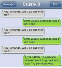 ~Pixie~: Messages  Crush<3  Edit  Hey, Amanda, will u go out with  me?  Error 32332: Message could  not send.  Hey, Amanda, will u go out with  me?  Error 32332. Message could  not send.  Hey, Amanda, will u go out with  me?  Error 34256: his person  doesn't want to go out with  you. Try someone else ~Pixie~