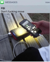 Fbi, Fucking, and Electricity: MESSAGES  FBI  Don't fucking move  now Yall still pay for electricity?