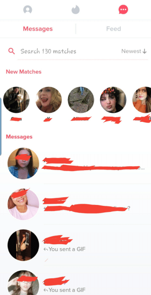 Gif, Zero, and Search: Messages  Feed  Q Search 130 matches  Newest I  New Matches  Messages  2...  G You sent a GIF  G You sent a GIF Progress in 4 weeks. 130+ matches. Went on dates = Zero. What am I doing wrong here ??