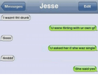 Drunk, Memes, and Wtf: Messages  Jesse  Edit  I waznt tht drunk  U were flirting with ur own gf  Sooo  U asked her if she waz single  Anddd  She said yes Join WTF Texts for more