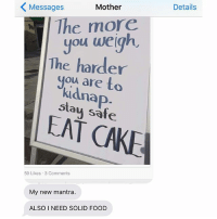 Food, Jewish, and Mothers: Messages  Mother  The more  you weigh.  The harder  you to  kidnap  EAT safe  CARE  59 Likes 3 Comments  My new mantra.  ALSO NEED SOLID FOOD  Details Stay safe out there, people. crazyjewishmom