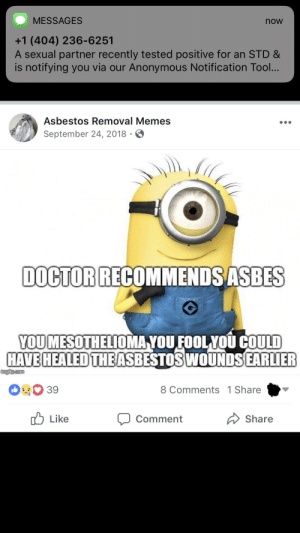 cum infect now: MESSAGES  now  +1 (404) 236-6251  A sexual partner recently tested positive for an STD &  is notifying you via our Anonymous Notification Tool...  Asbestos Removal Memes  September 24, 2018  DOCTOR RECOMMENDSASBES  YOUMESOTHELIOMA YOUFOOL YOU GOULD  HAVE HEALED THE  ASBESTOSWOUNDSEARLIER  39  8 Comments 1 Share  uLike  Comment  Share cum infect now