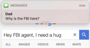 https://t.co/M66YNxkZjX: MESSAGES  now  Dad  Why is the FBI here?  Hey FBI agent, I need a hug  ALL  IMAGES  VIDEOS  NEWS  MAPS https://t.co/M66YNxkZjX