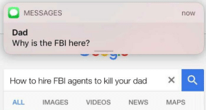 Fbi agents: MESSAGES  now  Dad  Why is the FBI here?  How to hire FBI agents to kill your dad  MAPS  NEWS  ALL  IMAGES  VIDEOS Fbi agents