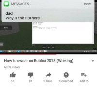 Dad, Fbi, and How To: MESSAGES  now  dad  Why is the FBI here  Menu  How to swear on Roblox 2018 (Working)  690K views  5K  1K  Share Download Add to FBI open up!