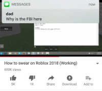 Dad, Fbi, and How To: MESSAGES  now  dad  Why is the FBI here  Stop Hit ente  Step , Enjoy  exanpie  Menu  aking hate t  How to swear on Roblox 2018 (Working)  690K views  5K  1K  Share Download Add to