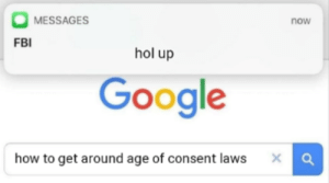 A new year, an old meme: MESSAGES  now  FBI  hol up  Google  how to get around age of consent laws A new year, an old meme