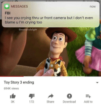"""Crying, Dank, and Fbi: MESSAGES  now  FBI  I see you crying thru ur front camera but I don't even  blame u I'm crying too  @memersdelight  Toy Story 3 ending  694K views  3K  172  Share Donload Add to <p>why da FBI gotta be 🅱️atching you via /r/dank_meme <a href=""""http://ift.tt/2DZdvZt"""">http://ift.tt/2DZdvZt</a></p>"""