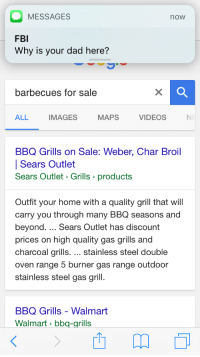 Dad, Fbi, and Sears: MESSAGES  now  FBI  Why is your dad here?  barbecues for sale  IMAGES  MAPS VIDEOS N  ALL  BBQ Grills on Sale: Weber, Char Broil  Sears Outlet  Sears Outlet Grills products  Outfit your home with a quality grill that will  carry you through many BBQ seasons and  beyond. Sears Outlet has discount  prices on high quality gas grills and  charcoal grills.... stainless steel double  oven range 5 burner gas range outdoor  stainless steel gas grill.  BBQ Grills - Walmart  Walmart bbq-grills <p>jeeperz</p>